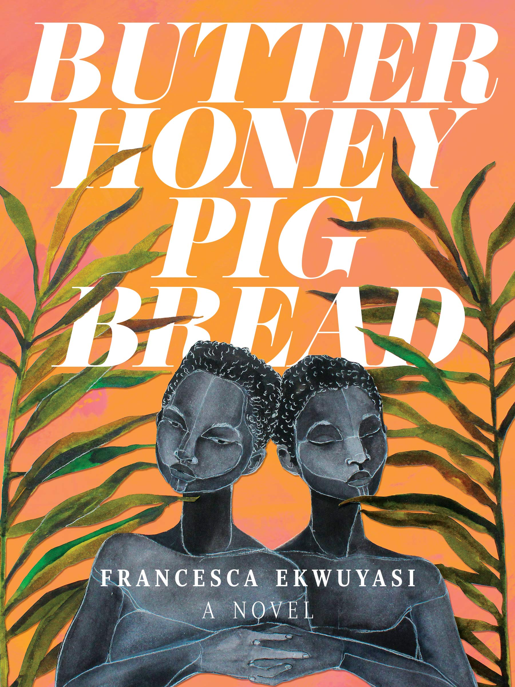Two angular, sketched black women clasp hands. Plant fronds flank them. Butter honey pig bread by Francesca Ekwuyasi
